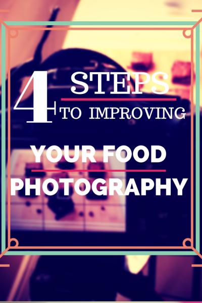 4 Steps to Improving Your Food Photography