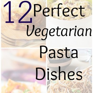 12 Perfect Vegetarian Pasta Dishes