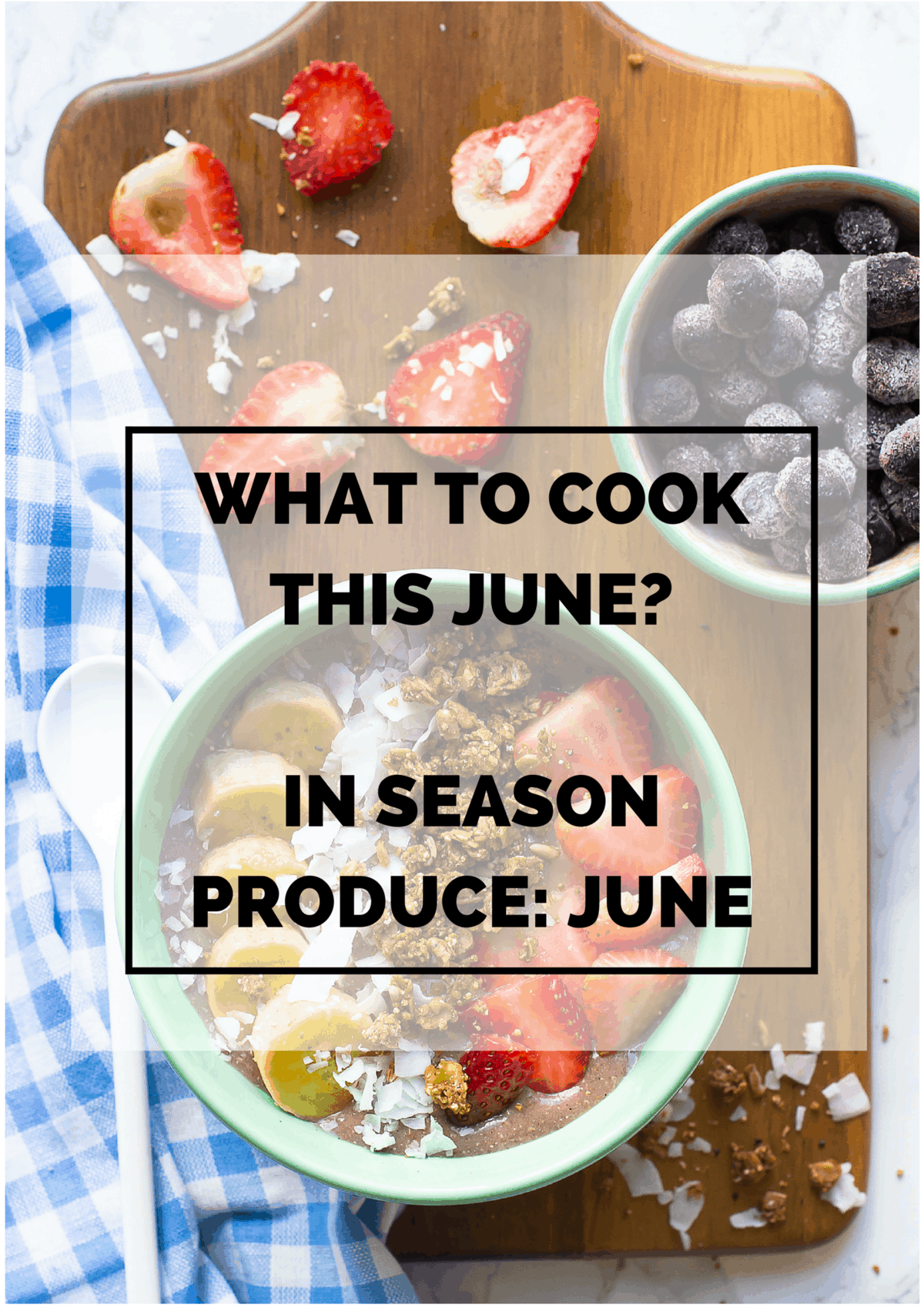 Here's your June Produce Guide: a list of what you should cook this June based on what produce is in season for fresh, delicious and healthy recipes!