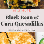 long pin on two photos of black bean and corn quesadillas, first with them stacked on top of each other with a slight cheese pull, second with them flat, sliced in 4 and being pulled apart with a cheese pull